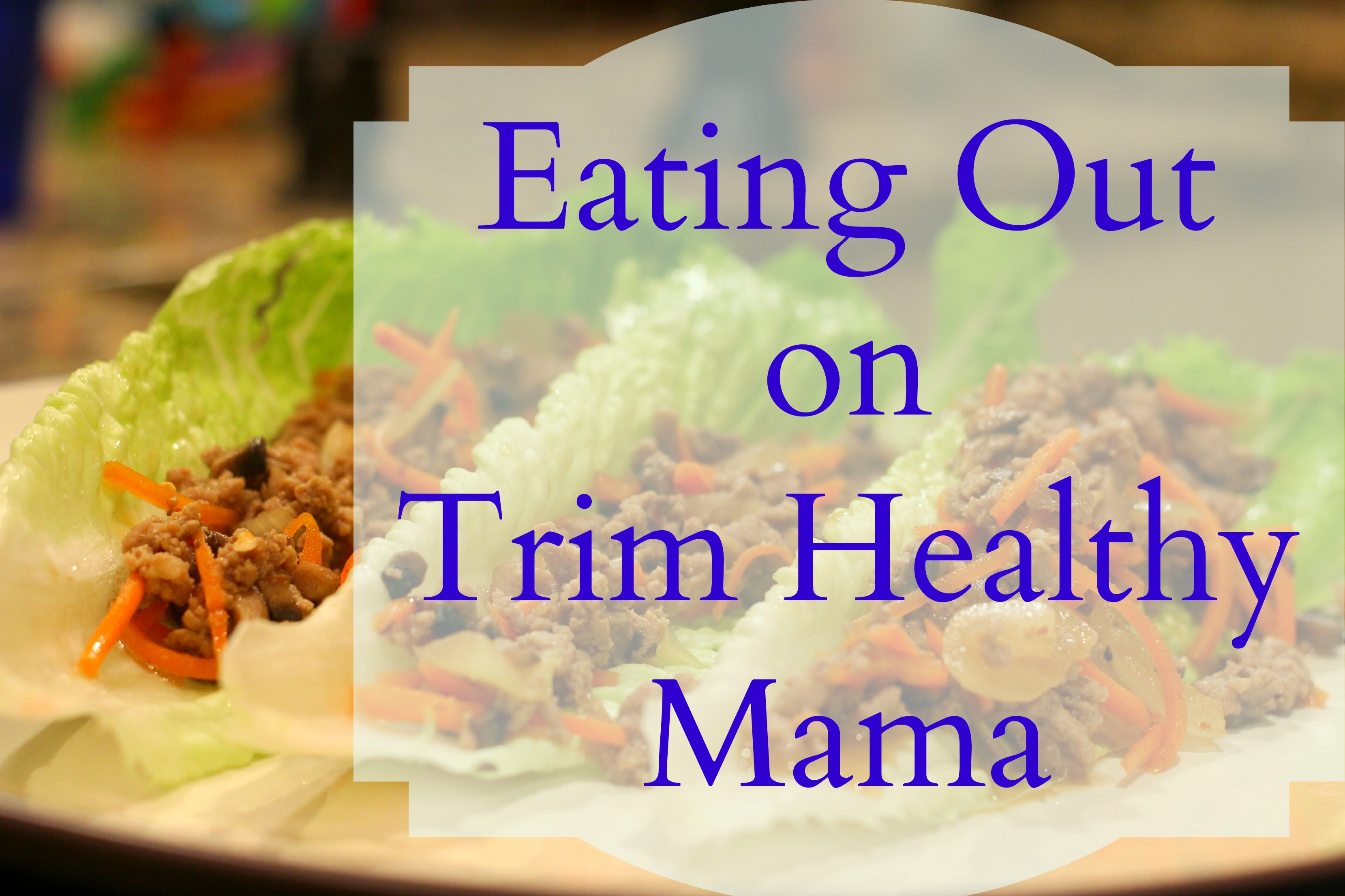 Eating Out on Trim Healthy Mama - Grassfed Mama