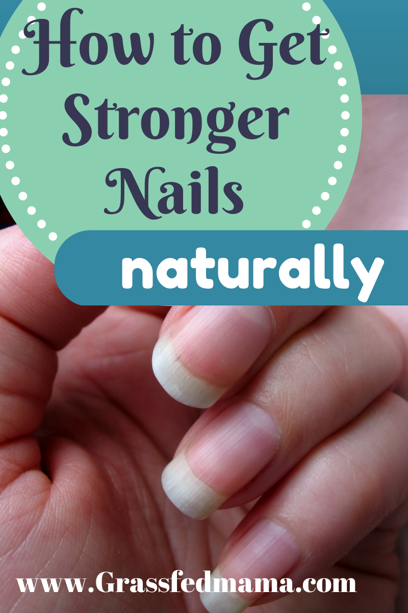 How to Get Stronger Nails Naturally - Grassfed Mama