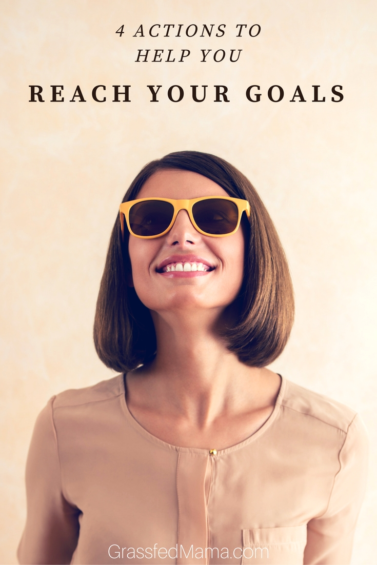 4 Actions to Help you Reach Your Goals