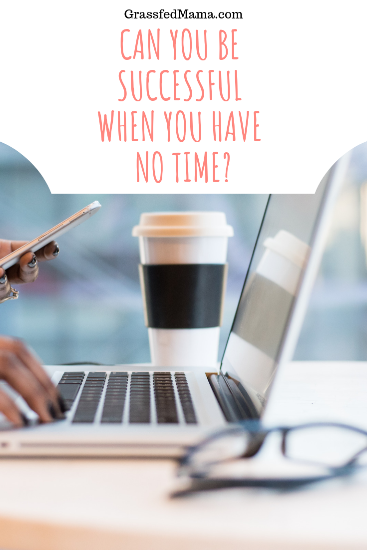 Can you be Successful when you Have no Time?