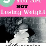 Why You are Not Losing Weight While Breastfeeding